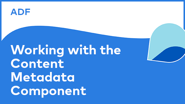 Application Development Framework: Working with the Content Metadata Component