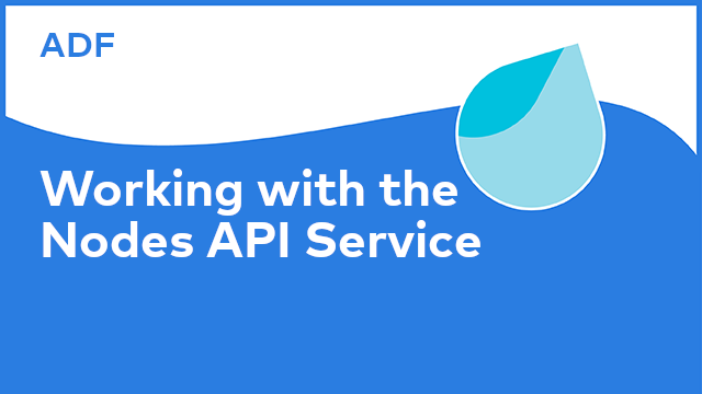 Application Development Framework: Working with the Nodes API Service