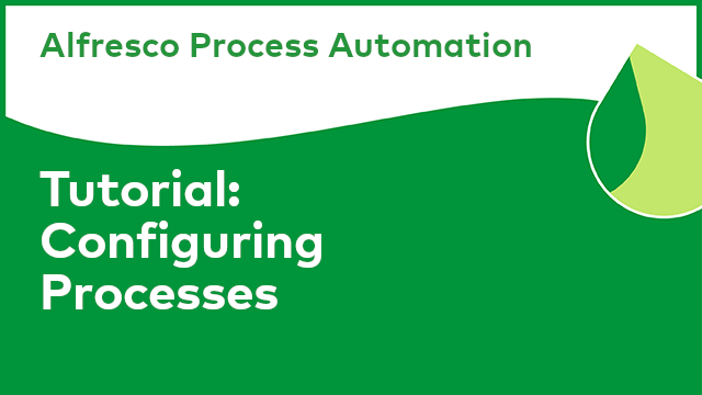 Tutorial - Alfresco Process Automation: Configuring Processes