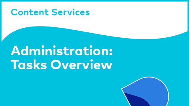 Content Services Administration: Tasks Overview