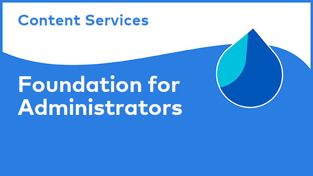 Content Services: Foundation for Administrators