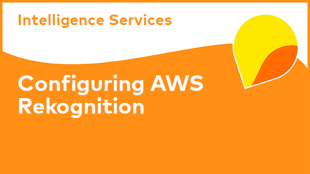 Intelligence Services: Configuring AWS Rekognition
