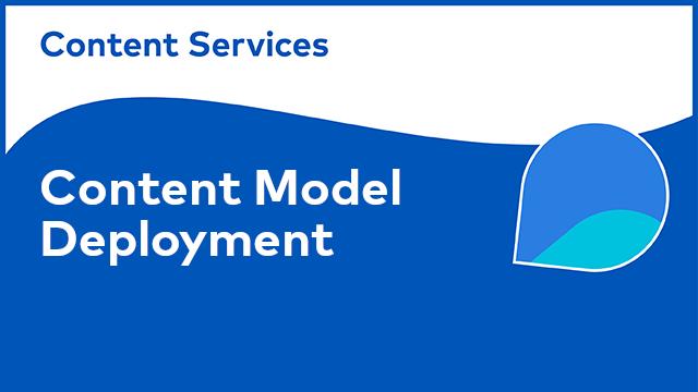 Content Model Deployment