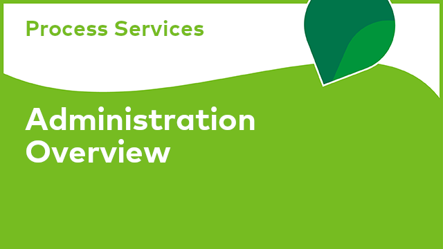 Process Services: Administration Overview