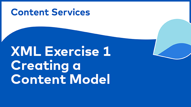 XML Content Model: Exercise 1 -  Creating a Content Model