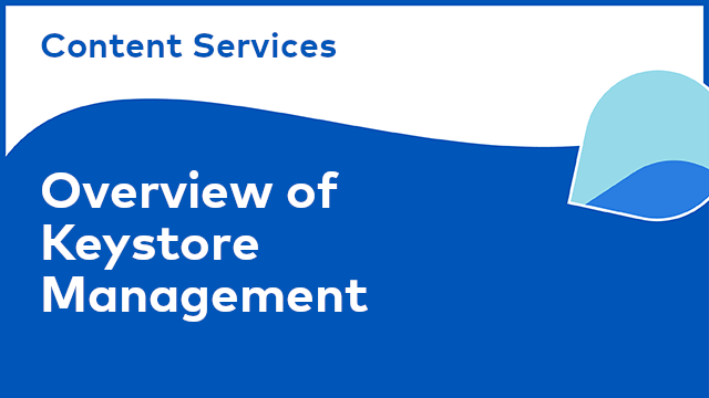 Content Services: Overview of Keystore Management