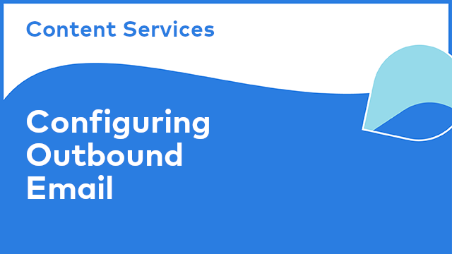 Content Services: Configuring Outbound Email