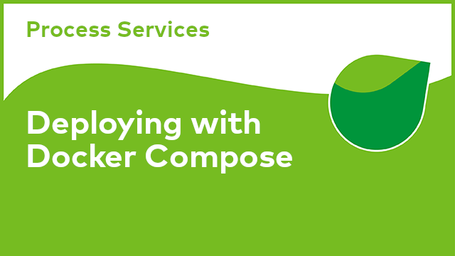 Process Services: Deploying with Docker Compose