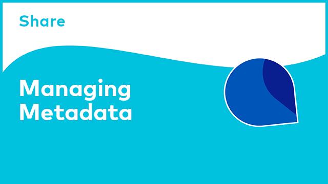 Share: Managing Metadata