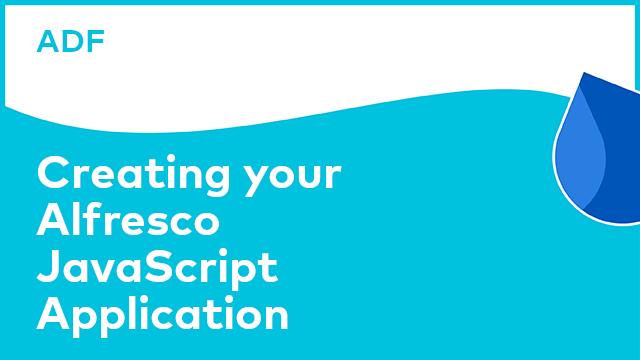 Application Development Framework: Creating your Alfresco JavaScript Application