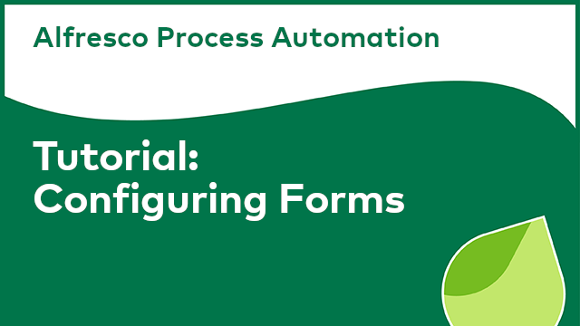 Tutorial - Alfresco Process Automation: Configuring Forms