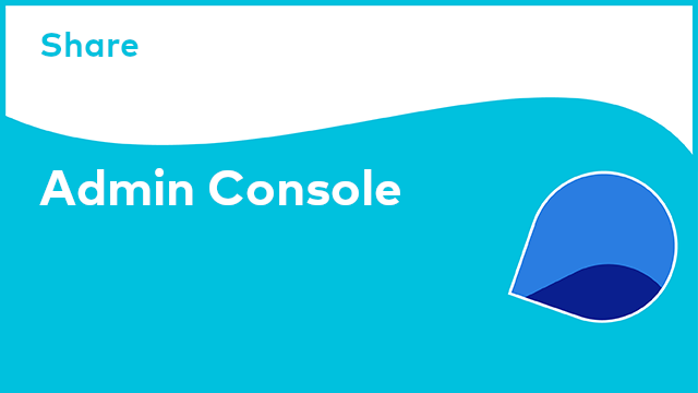 Share: Admin Console
