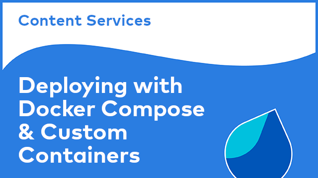 Content Services: Deploying with Docker Compose & Custom Containers