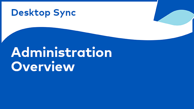 Desktop Sync: Administration Overview