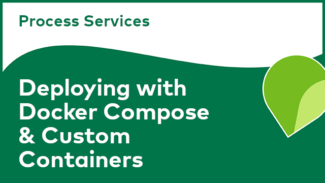 Process Services: Deploying with Docker Compose & Custom Containers