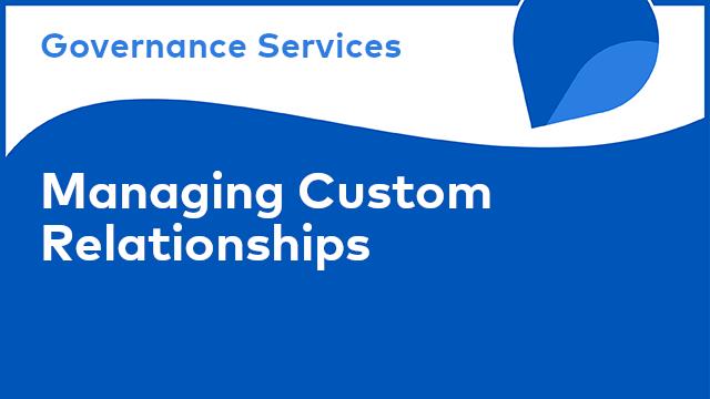 Governance Services: Managing Custom Relationships