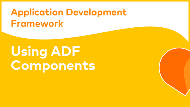 ADF Development: Using ADF Components