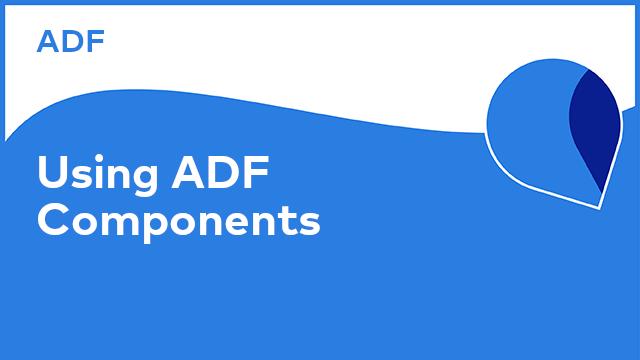 Application Development Framework: Using ADF Components