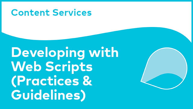 Content Services: Developing with Web Scripts (Practices & Guidelines)