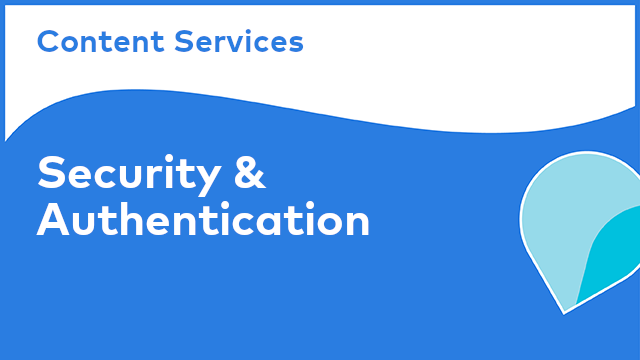 Content Services: Security & Authentication