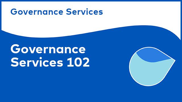 Governance Services: Governance Services 102