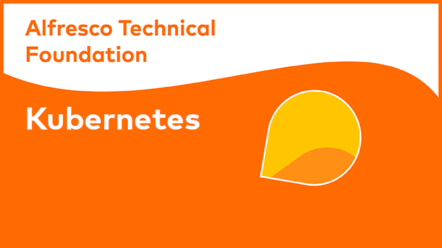 Alfresco Technical Foundation: Kubernetes
