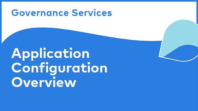 Governance Services: Application Configuration Overview