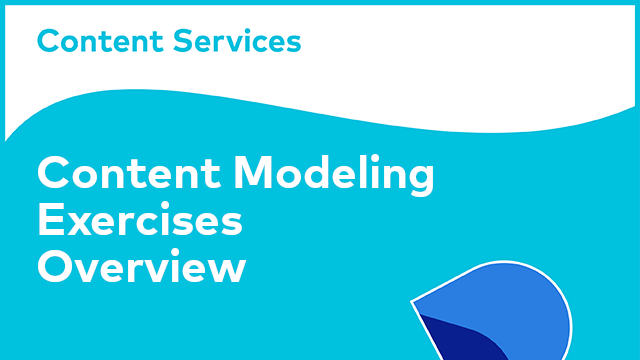 Content Modeling Exercises Overview