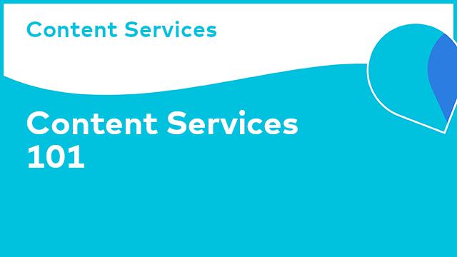 Content Services: Content Services 101