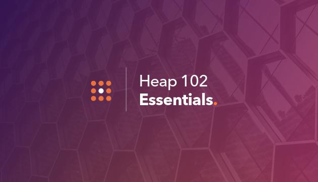 Heap 102 | Heap Essentials