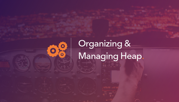 Organizing and Managing Heap