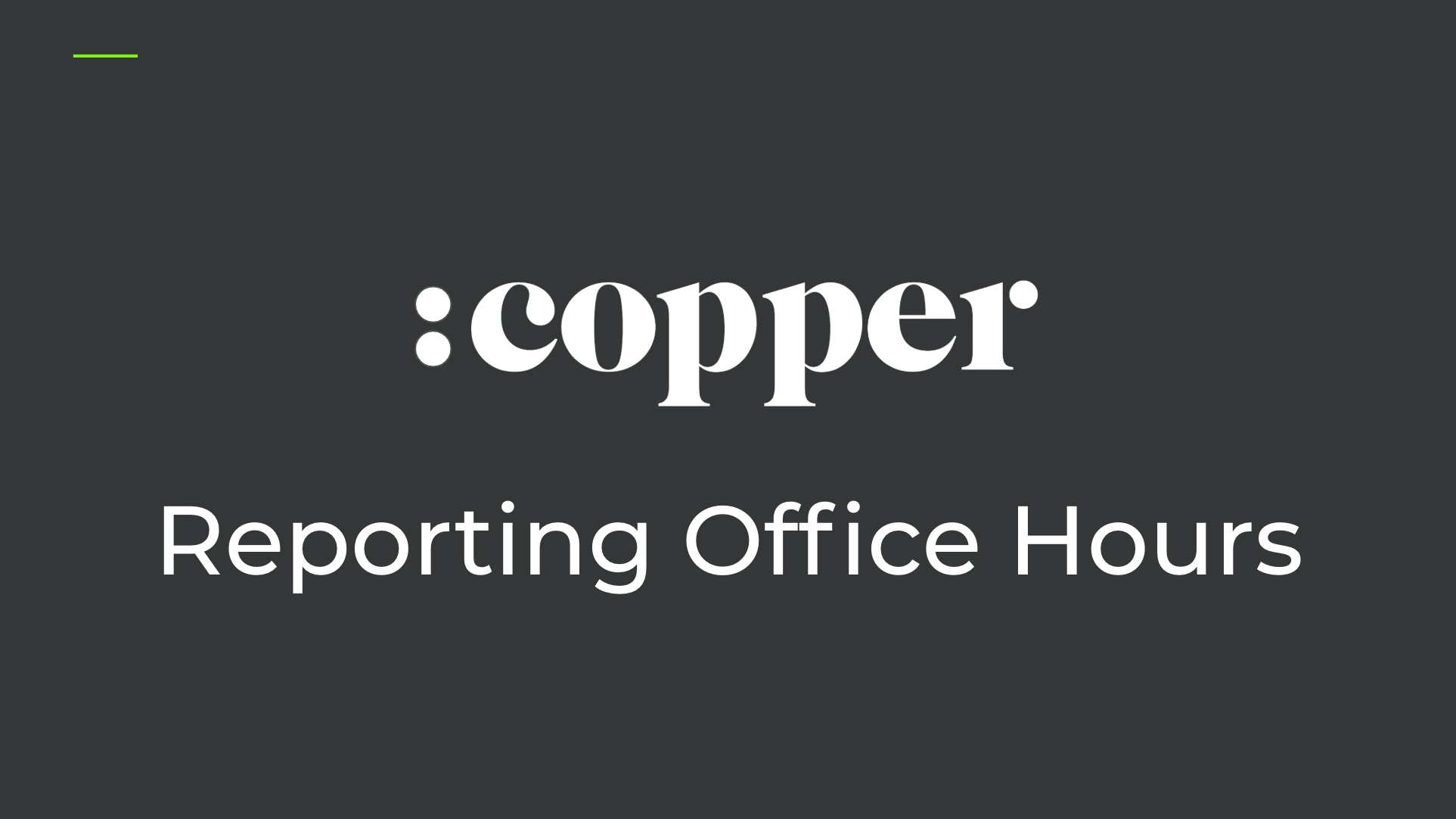 LIVE Office Hours: Copper Reporting - Wednesdays