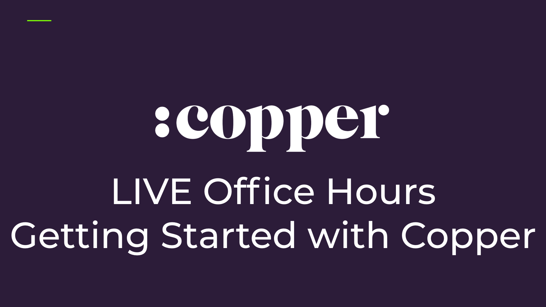LIVE Office Hours: Getting Started with Copper - Mondays