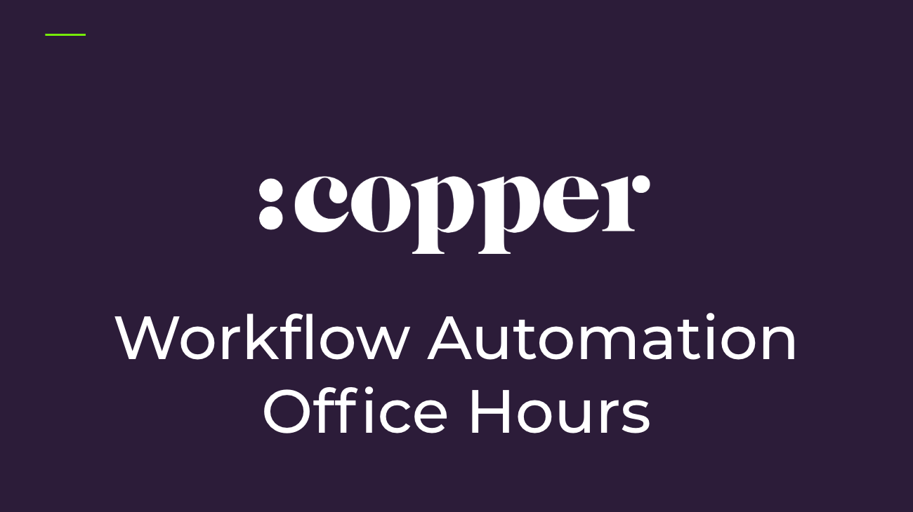 LIVE Office Hours: Copper Workflow Automation - Tuesdays