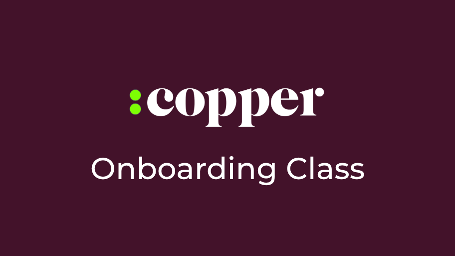 LIVE: Copper Onboarding Class - Tuesdays, Wednesdays, *Thursdays
