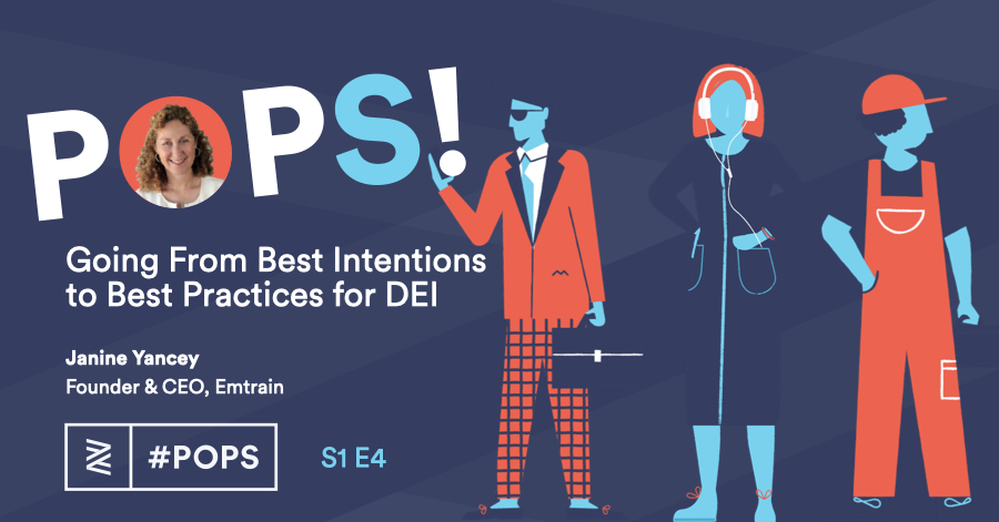 POPS! Podcast: Going From Best Intentions to Best Practices for DEI with Janine Yancey, Emtrain