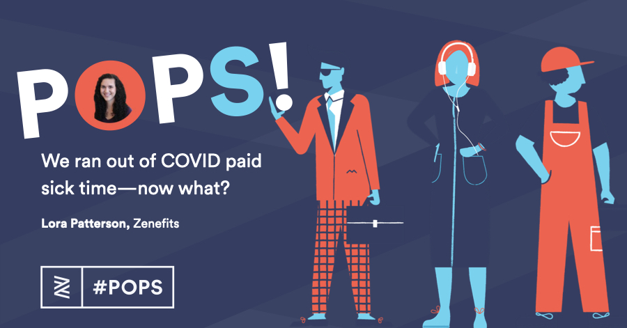 POPS! Podcast:  We ran out of COVID paid sick time - now what?