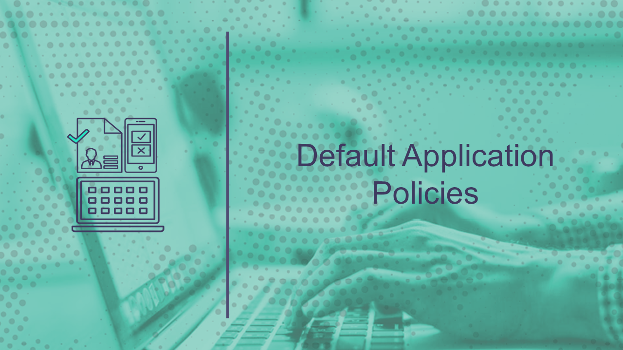 Default Application Policies