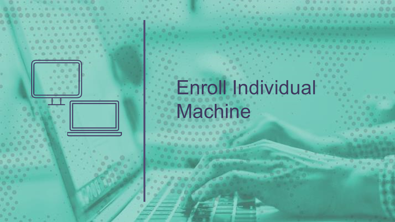 Enroll Individual Windows Machine