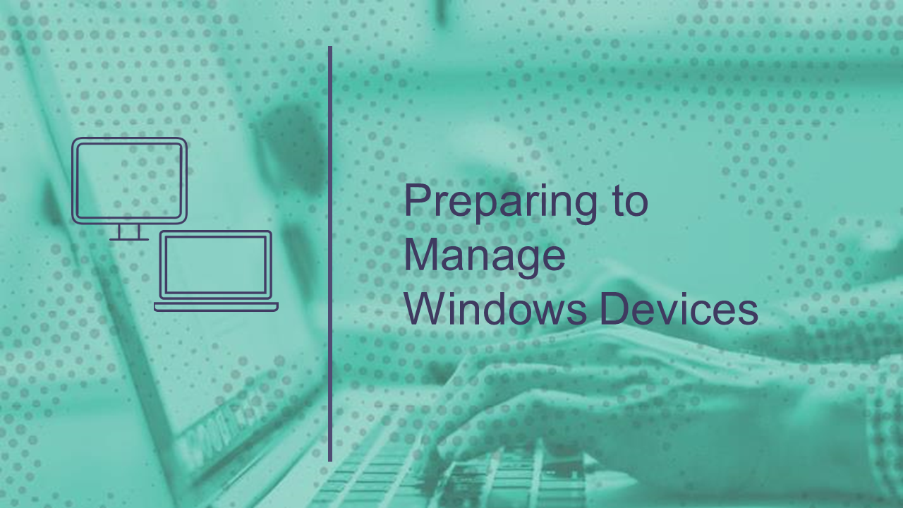 Preparing to Manage Windows Devices