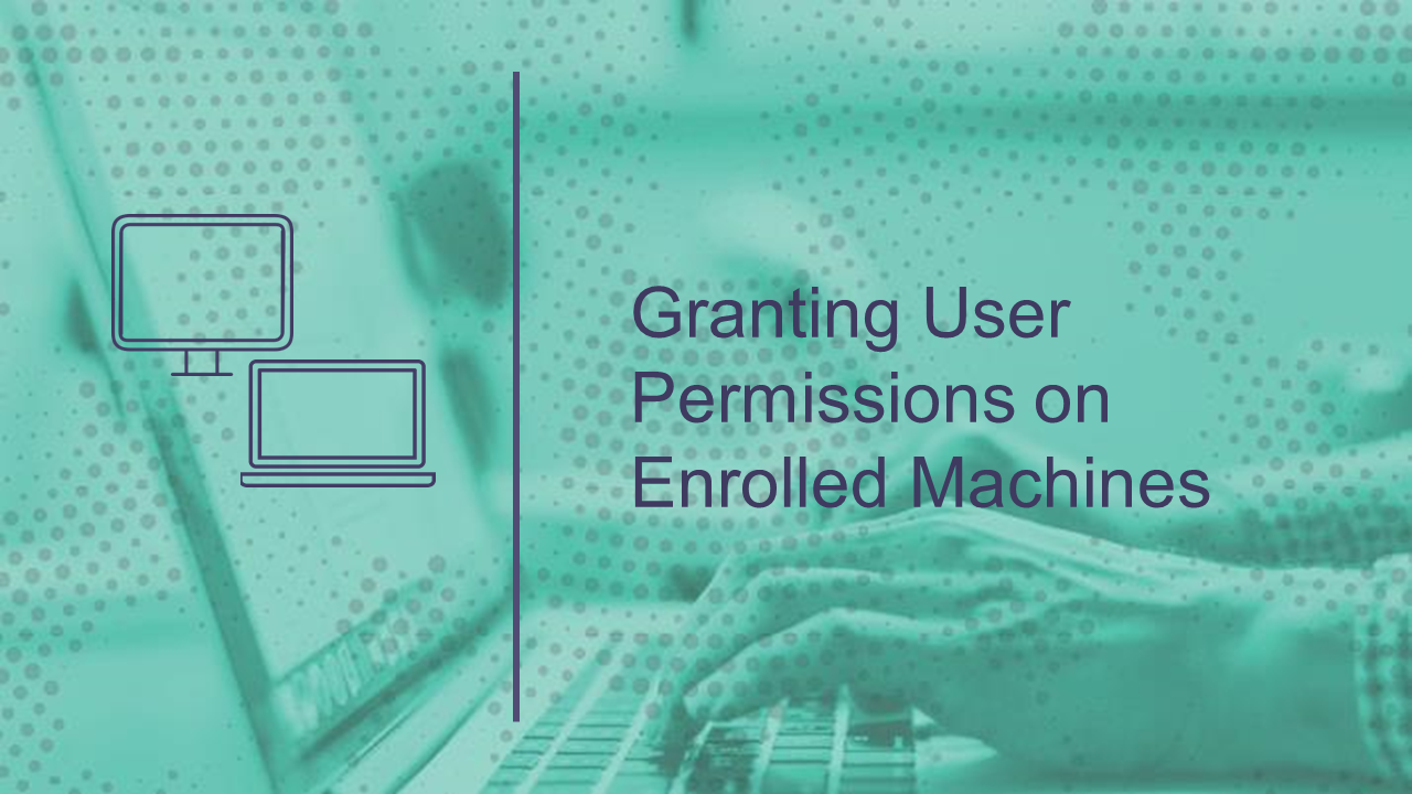 Granting User Permissions on Enrolled Machines