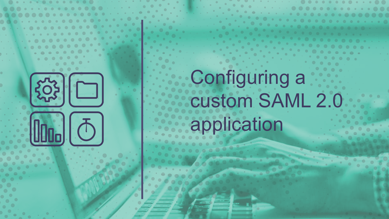 Configuring a Custom SAML 2.0 Application