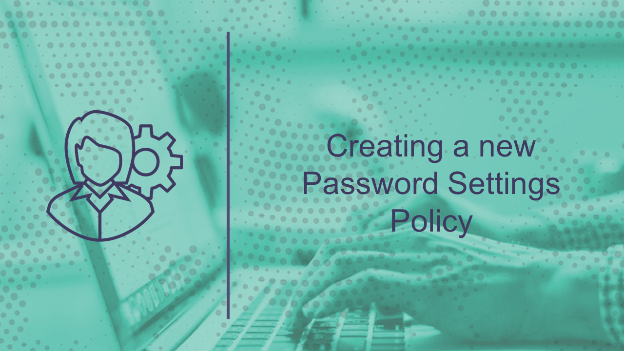 Creating a new Password Settings Policy