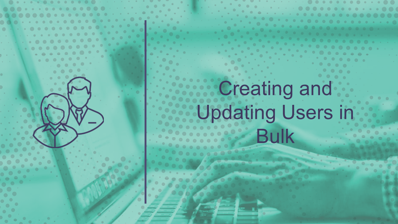 Creating and Updating Idaptive Directory Users with Bulk Import