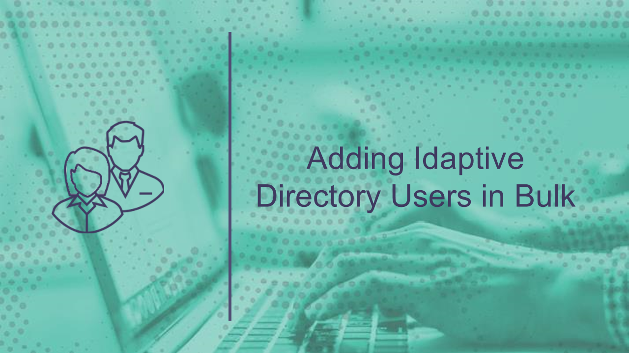 Adding Idaptive Directory Users with Bulk Import