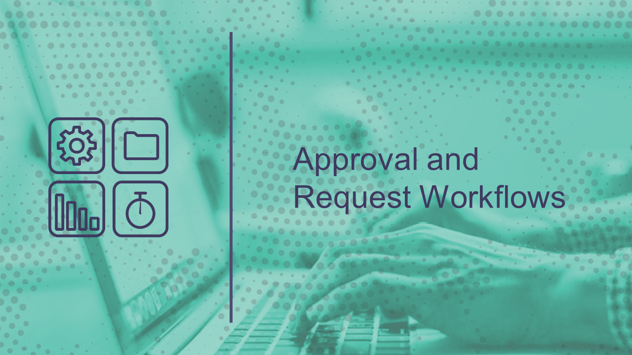 Approval and Request Workflows
