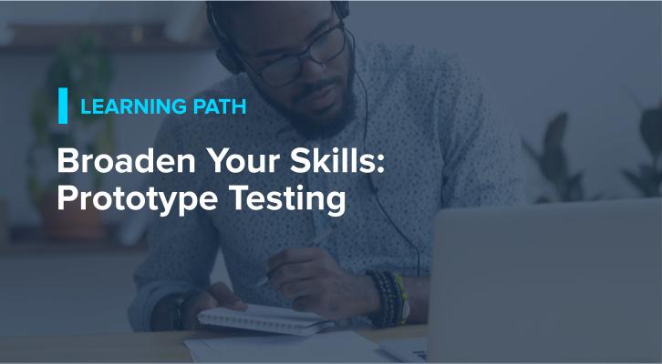 Broaden Your Skills: Prototype Testing