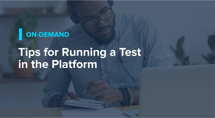 Tips for Running a Test in the Platform