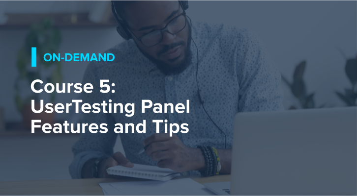Course 5: UserTesting Panel Features and Tips