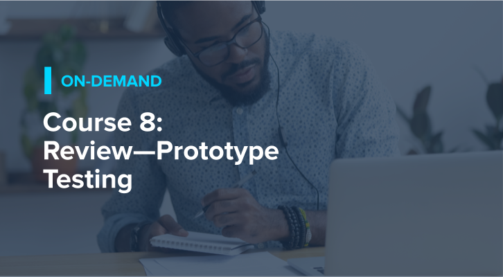Course 8: Review—Prototype Testing